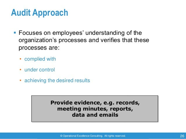 © Operational Excellence Consulting. All rights reserved. 26 Audit Approach  Focuses on employees' understanding of the o...