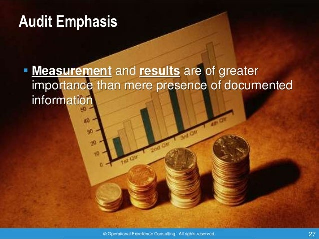 © Operational Excellence Consulting. All rights reserved. 27 Audit Emphasis  Measurement and results are of greater impor...