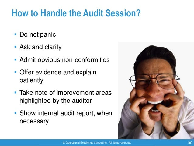 © Operational Excellence Consulting. All rights reserved. 30 How to Handle the Audit Session?  Do not panic  Ask and cla...