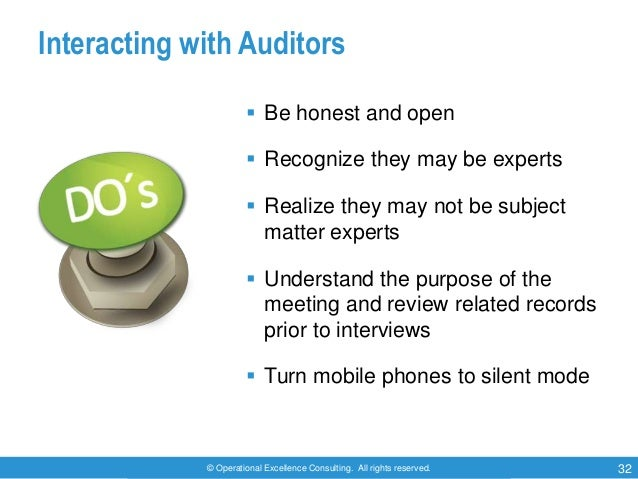 © Operational Excellence Consulting. All rights reserved. 32 Interacting with Auditors  Be honest and open  Recognize th...