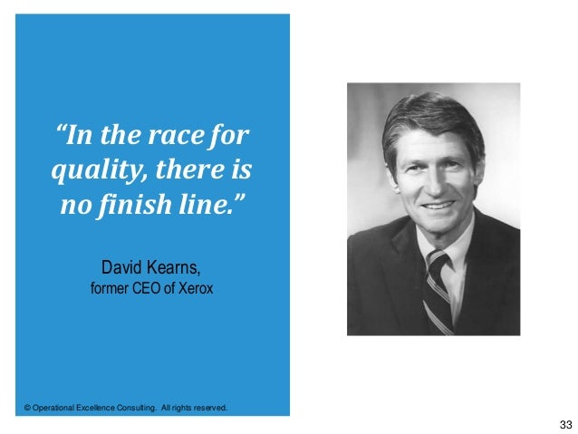 """© Operational Excellence Consulting. All rights reserved. 33 """"In the race for quality, there is no finish line."""" David Kea..."""