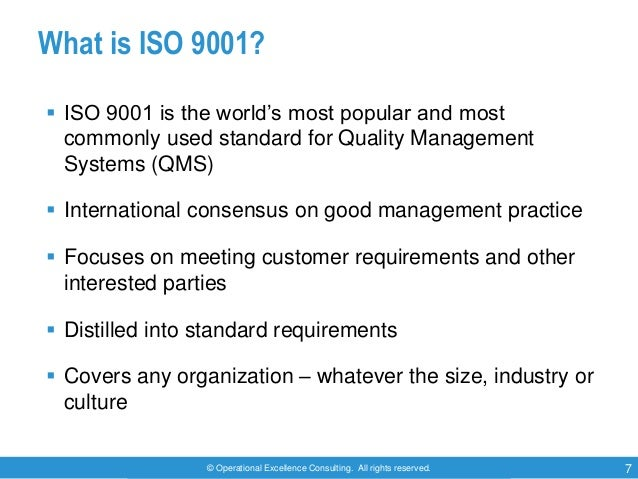 © Operational Excellence Consulting. All rights reserved. 7 What is ISO 9001?  ISO 9001 is the world's most popular and m...