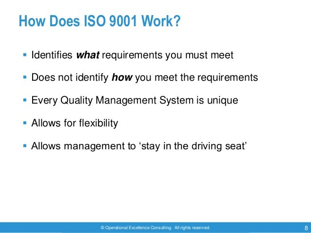 © Operational Excellence Consulting. All rights reserved. 8 How Does ISO 9001 Work?  Identifies what requirements you mus...
