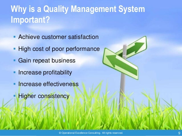 © Operational Excellence Consulting. All rights reserved. 9 Why is a Quality Management System Important?  Achieve custom...