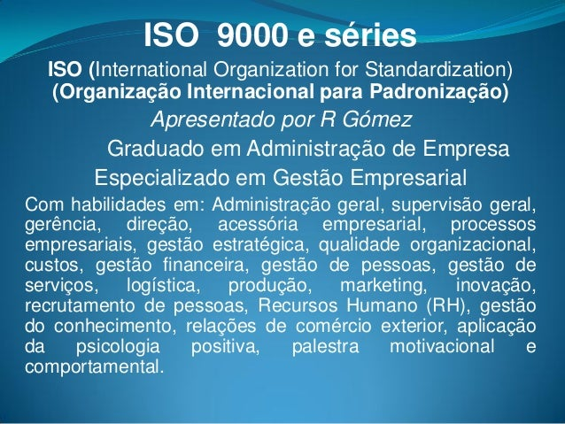 ISO 9000 e séries ISO (International Organization for Standardization) (Organização Internacional para Padronização) Apres...