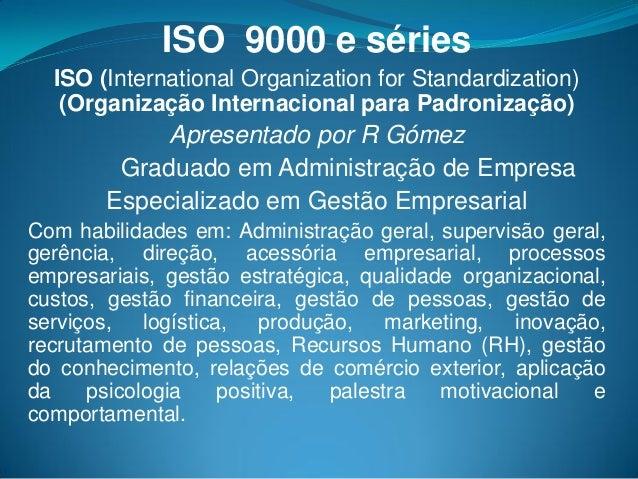 ISO 9000 e séries ISO (International Organization for Standardization) (Organização Internacional para Padronização) Apres...
