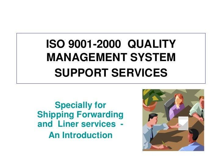 ISO 9001-2000  QUALITY MANAGEMENT SYSTEM SUPPORT SERVICES<br />Specially for Shipping Forwarding and  Liner services  - <b...