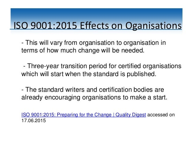 ISO 9001:2015 Effects on Oganisations - This will vary from organisation to organisation in terms of how much change will ...