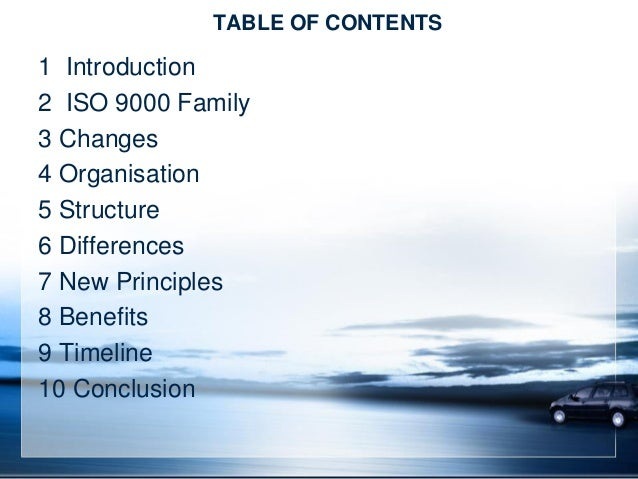 TABLE OF CONTENTS 1 Introduction 2 ISO 9000 Family 3 Changes 4 Organisation 5 Structure 6 Differences 7 New Principles 8 B...