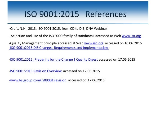 ISO 9001:2015 References -Croft, N.H., 2013, ISO 9001:2015, from CD to DIS, DNV Webinar - Selection and use of the ISO 900...