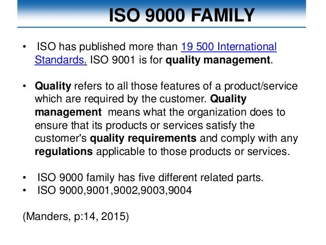 ISO 9000 FAMILY • ISO has published more than 19 500 International Standards. ISO 9001 is for quality management. • Qualit...