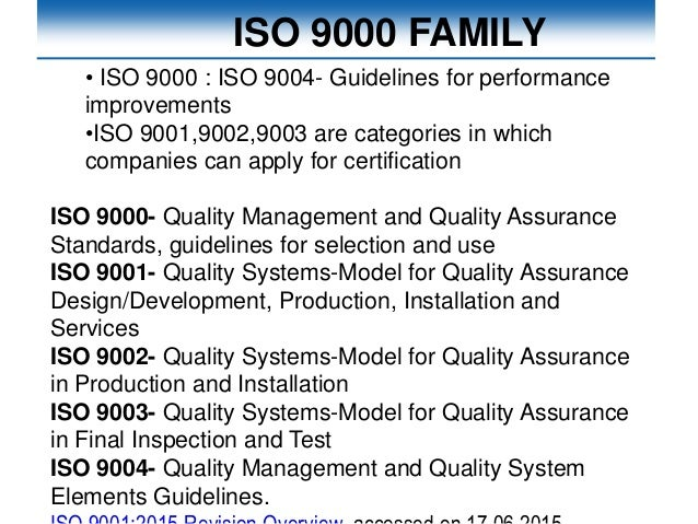 ISO 9000 FAMILY • ISO 9000 : ISO 9004- Guidelines for performance improvements •ISO 9001,9002,9003 are categories in which...