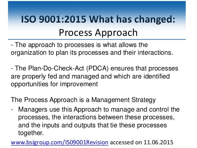 ISO 9001:2015 What has changed: Process Approach - The approach to processes is what allows the organization to plan its p...
