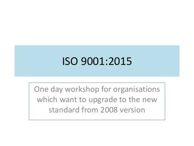 ISO 9001:2015 One day workshop for organisations which want to upgrade to the new standard from 2008 version