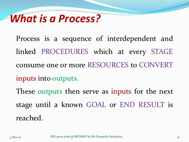 What is a Process?    Process is a sequence of interdependent and    linked PROCEDURES which at every STAGE    consume one...