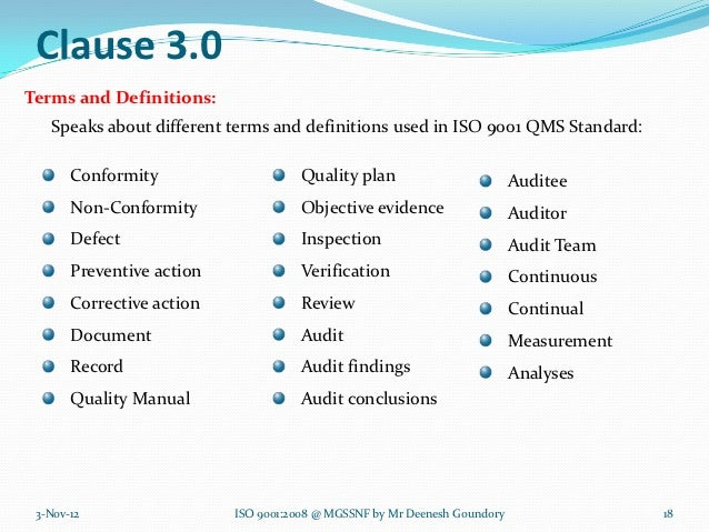 Clause 3.0Terms and Definitions:   Speaks about different terms and definitions used in ISO 9001 QMS Standard:       Confo...