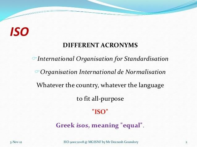 ISO                     DIFFERENT ACRONYMS           International Organisation for Standardisation           Organisati...