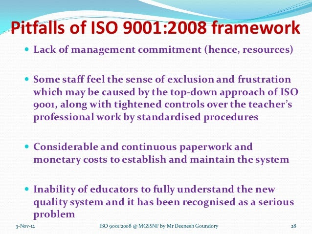 Pitfalls of ISO 9001:2008 framework    Lack of management commitment (hence, resources)    Some staff feel the sense of ...