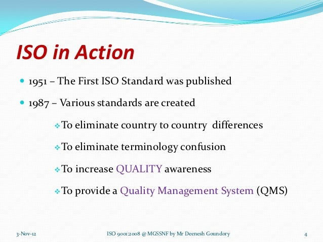 ISO in Action  1951 – The First ISO Standard was published  1987 – Various standards are created            To   elimin...