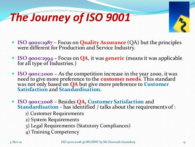 The Journey of ISO 9001  ISO 9000:1987 – Focus on Quality Assurance (QA) but the principles     were different for Produc...