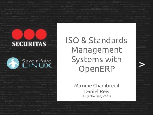 ISO & Standards Management Systems with OpenERP Maxime Chambreuil Daniel Reis July the 3rd, 2013