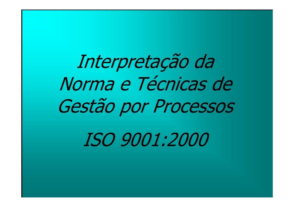 Interpretação da Norma e Técnicas de Gestão por Processos   ISO 9001:2000