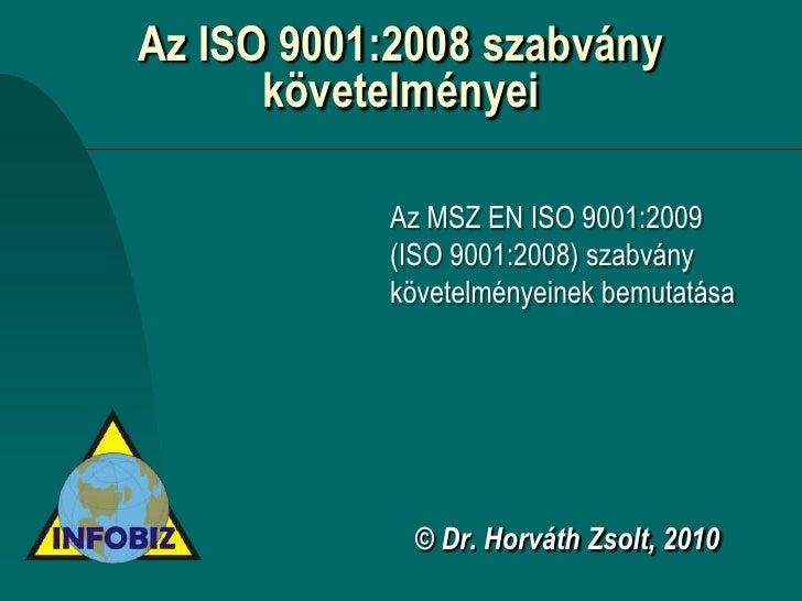 Az ISO 9001:2008 szabvány       követelményei             Az MSZ EN ISO 9001:2009            (ISO 9001:2008) szabvány     ...