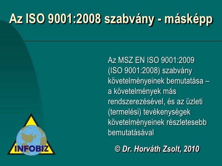 Az ISO 9001:2008 szabvány - másképp                  Az MSZ EN ISO 9001:2009                 (ISO 9001:2008) szabvány     ...