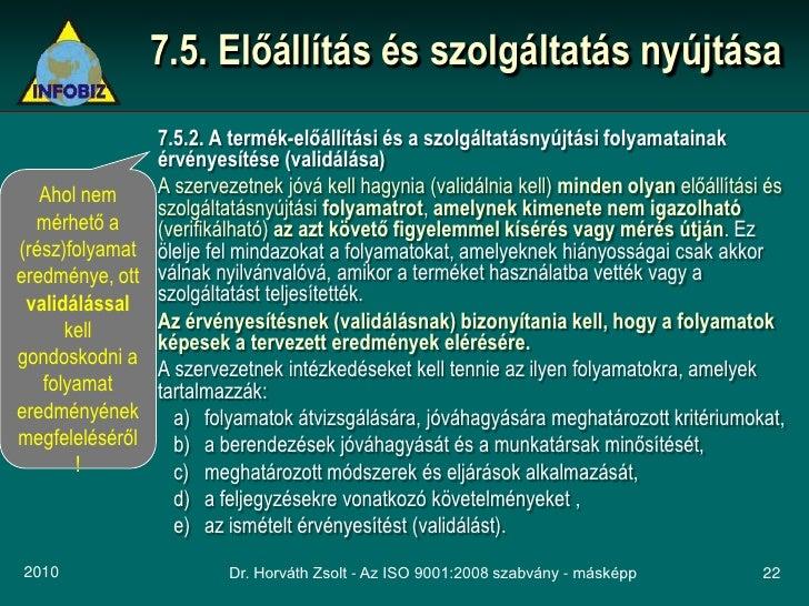 7.5. Előállítás és szolgáltatás nyújtása                  7.5.2. A termék-előállítási és a szolgáltatásnyújtási folyamatai...