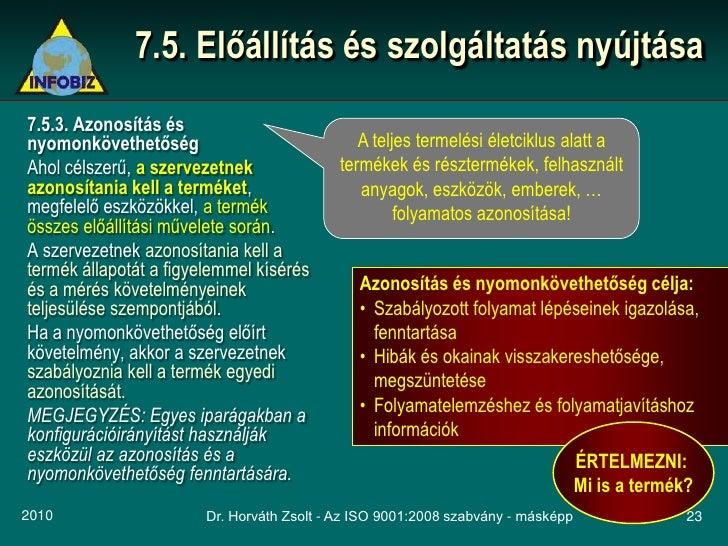 7.5. Előállítás és szolgáltatás nyújtása 7.5.3. Azonosítás és nyomonkövethetőség                             A teljes term...