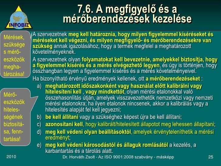 7.6. A megfigyelő és a                           mérőberendezések kezelése Mérések,     A szervezetnek meg kell határoznia...