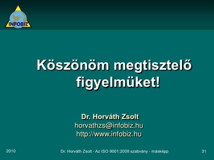 Köszönöm megtisztelő             figyelmüket!                     Dr. Horváth Zsolt                  horvathzs@infobiz.hu ...