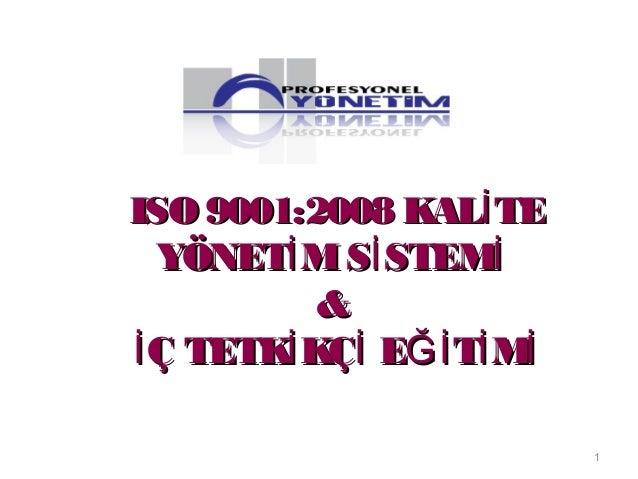 ISO 9001:2008 KAL TEİISO 9001:2008 KAL TEİYÖNET MS STEMİ İ İYÖNET MS STEMİ İ İ&&Ç TETK KÇ E T Mİ İ İ Ğİ İ İÇ TETK KÇ E T M...