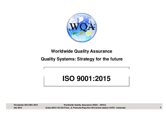 Worldwide Quality Assurance Quality Systems: Strategy for the future ISO 9001:2015 Perubahan ISO 9001:2015 Worldwide Quali...