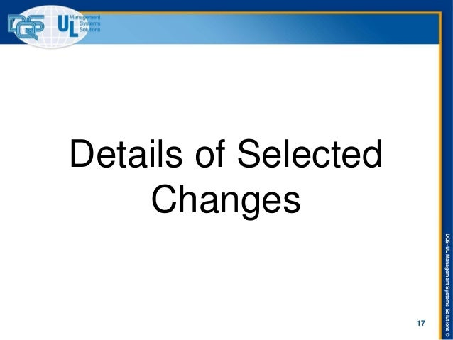 DQS-UL Management Systems Solutions ©  Details of Selected Changes  17