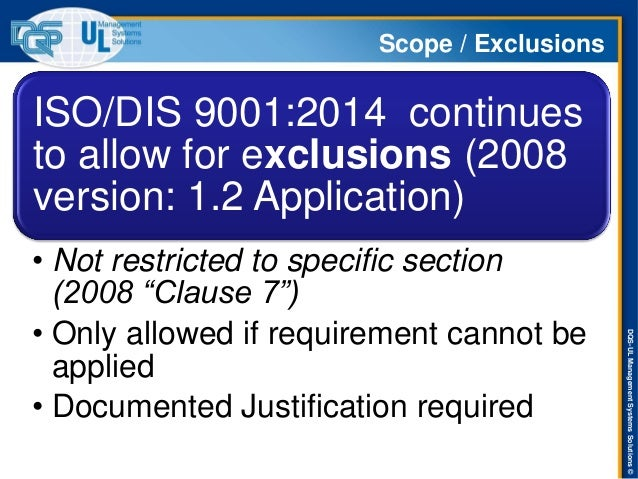 DQS-UL Management Systems Solutions ©  ISO/TC 176/SC 2/WG23 N063  Scope / Exclusions  ISO/DIS 9001:2014 continues to allow...