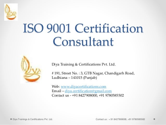 ISO 9001 Certification Consultant Diya Trainings & Certifications Pvt. Ltd. Contact us : + 91 8427908000, +91 9780585502 D...