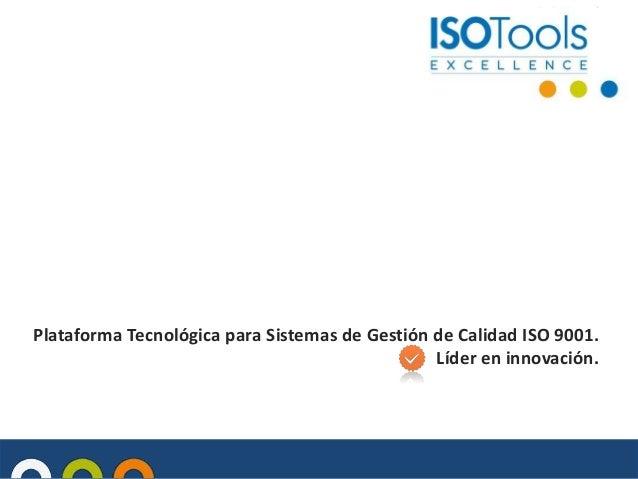 Plataforma Tecnológica para Sistemas de Gestión de Calidad ISO 9001. Líder en innovación.