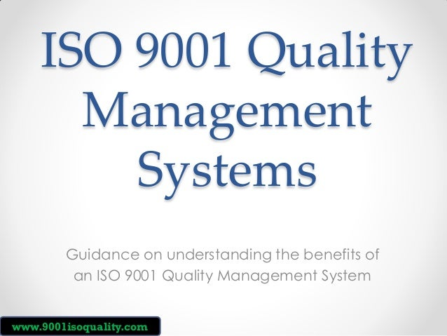 ISO 9001 Quality Management Systems Guidance on understanding the benefits of an ISO 9001 Quality Management System www.90...