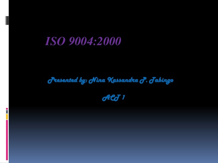 ISO 9004:2000<br />             Presented by: Nina Kassandra P. Tabingo<br />                                    ...
