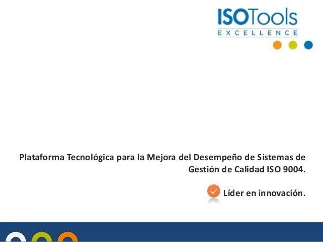 Plataforma Tecnológica para la Mejora del Desempeño de Sistemas de Gestión de Calidad ISO 9004. Líder en innovación.