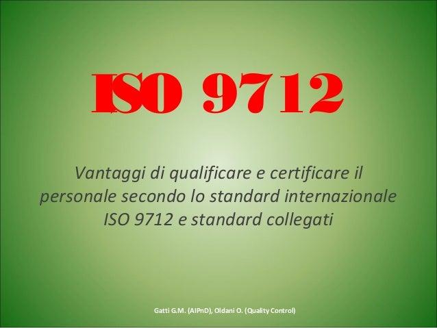 ISO 9712 Vantaggi di qualificare e certificare il personale secondo lo standard internazionale ISO 9712 e standard collega...