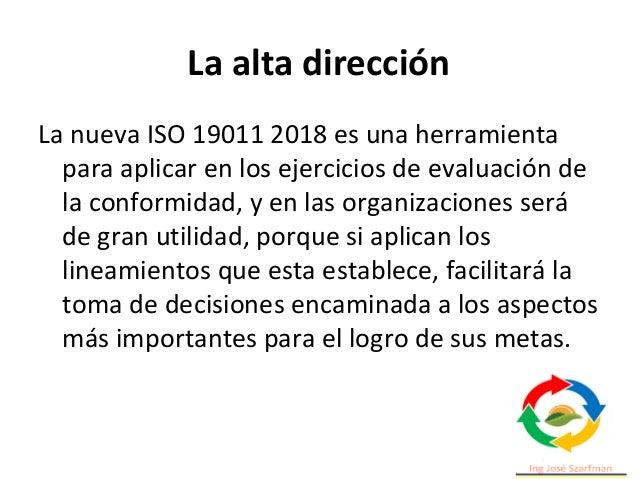 La alta dirección La nueva ISO 19011 2018 es una herramienta para aplicar en los ejercicios de evaluación de la conformida...