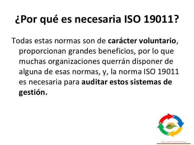 ¿Por qué es necesaria ISO 19011? Todas estas normas son de carácter voluntario, proporcionan grandes beneficios, por lo qu...
