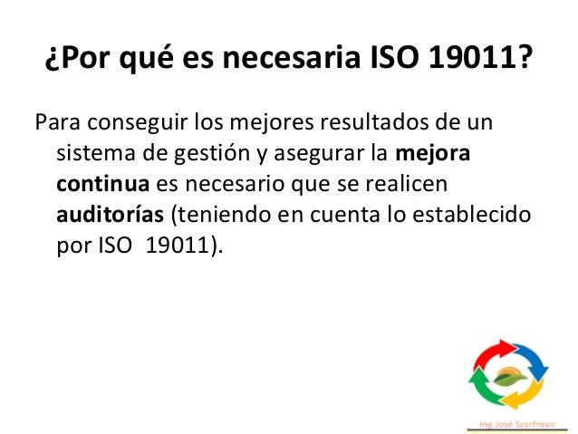 ¿Por qué es necesaria ISO 19011? Para conseguir los mejores resultados de un sistema de gestión y asegurar la mejora conti...