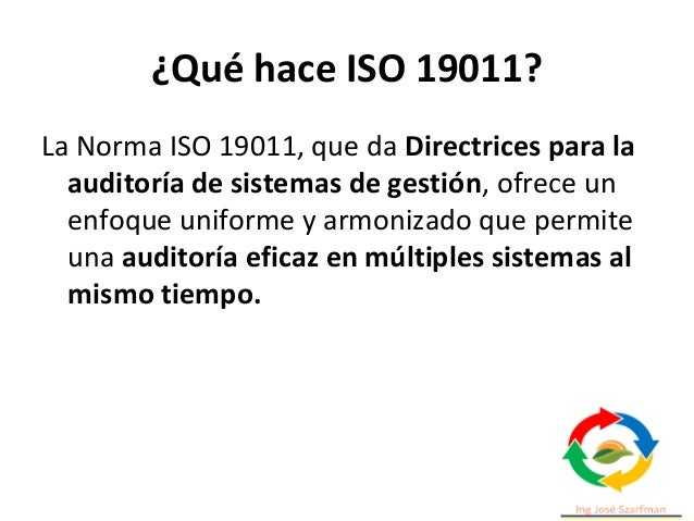 ¿Qué hace ISO 19011? La Norma ISO 19011, que da Directrices para la auditoría de sistemas de gestión, ofrece un enfoque un...