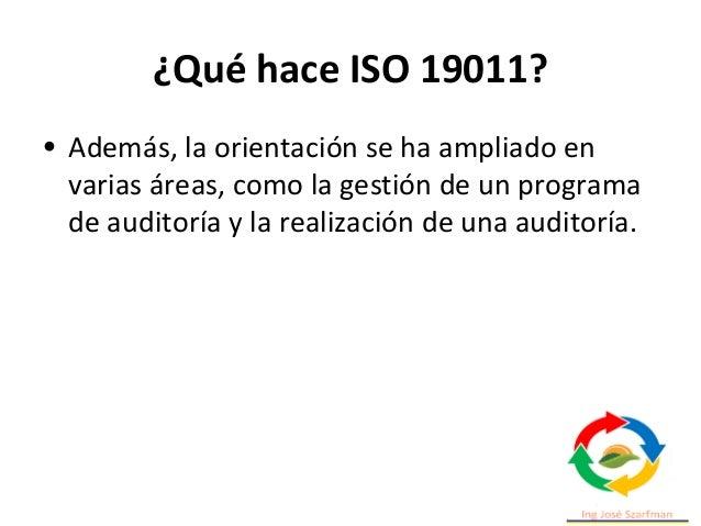 ¿Qué hace ISO 19011? • Además, la orientación se ha ampliado en varias áreas, como la gestión de un programa de auditoría ...