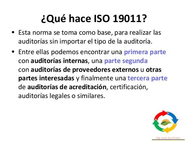 ¿Qué hace ISO 19011? • Esta norma se toma como base, para realizar las auditorías sin importar el tipo de la auditoría. • ...