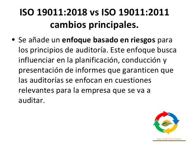 ISO 19011:2018 vs ISO 19011:2011 cambios principales. • Se añade un enfoque basado en riesgos para los principios de audit...