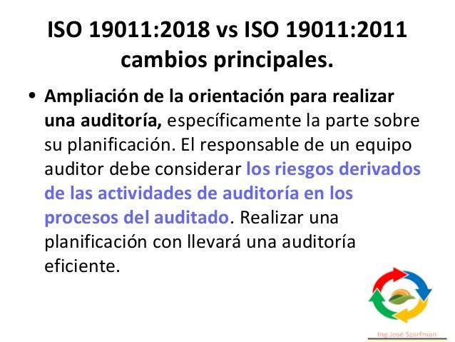 ISO 19011:2018 vs ISO 19011:2011 cambios principales. • Ampliación de la orientación para realizar una auditoría, específi...